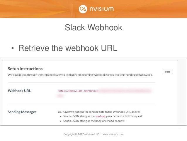Copyright © 2017 nVisium LLC · www.nvisium.com Slack Webhook • Retrieve the webhook URL