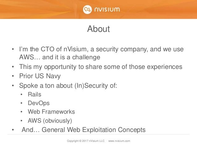 Copyright © 2017 nVisium LLC · www.nvisium.com About • I'm the CTO of nVisium, a security company, and we use AWS… and it ...