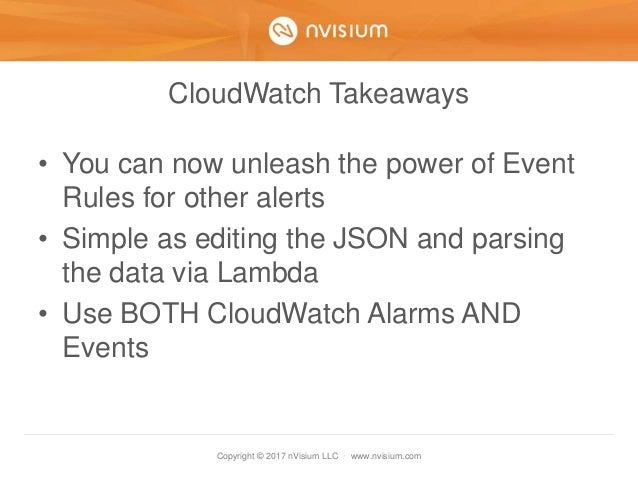 Copyright © 2017 nVisium LLC · www.nvisium.com CloudWatch Takeaways • You can now unleash the power of Event Rules for oth...