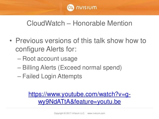 Copyright © 2017 nVisium LLC · www.nvisium.com CloudWatch – Honorable Mention • Previous versions of this talk show how to...