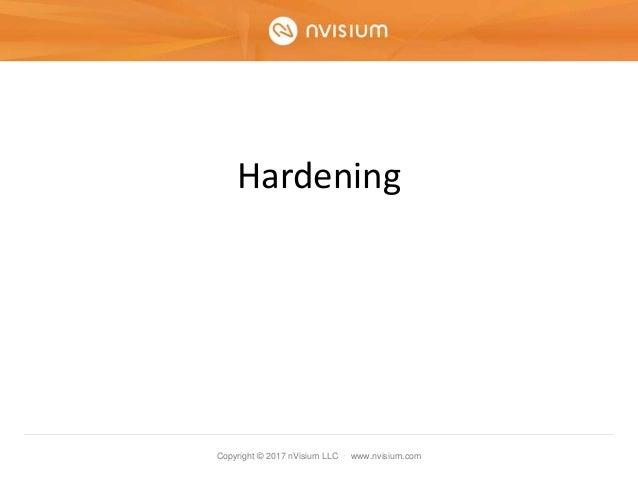 Copyright © 2017 nVisium LLC · www.nvisium.com Hardening