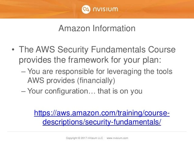 Copyright © 2017 nVisium LLC · www.nvisium.com Amazon Information • The AWS Security Fundamentals Course provides the fram...