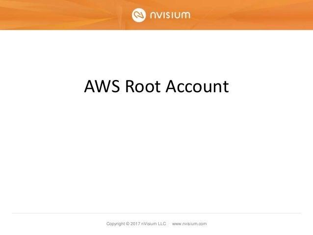 Copyright © 2017 nVisium LLC · www.nvisium.com AWS Root Account