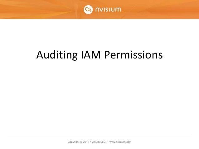 Copyright © 2017 nVisium LLC · www.nvisium.com Auditing IAM Permissions