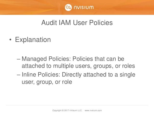 Copyright © 2017 nVisium LLC · www.nvisium.com Audit IAM User Policies • Explanation – Managed Policies: Policies that can...