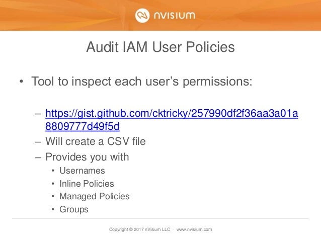 Copyright © 2017 nVisium LLC · www.nvisium.com Audit IAM User Policies • Tool to inspect each user's permissions: – https:...