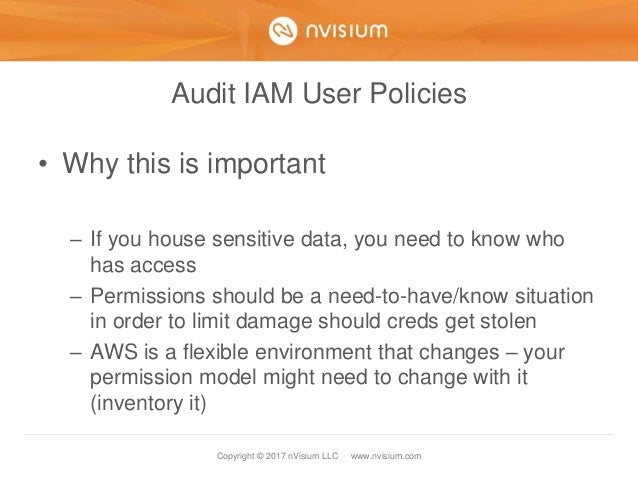 Copyright © 2017 nVisium LLC · www.nvisium.com Audit IAM User Policies • Why this is important – If you house sensitive da...