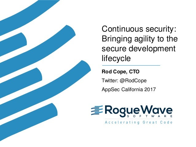 1© 2017 Rogue Wave Software, Inc. All Rights Reserved. 1 Continuous security: Bringing agility to the secure development l...