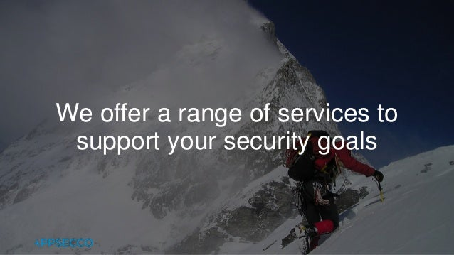 We offer a range of services to support your security goals