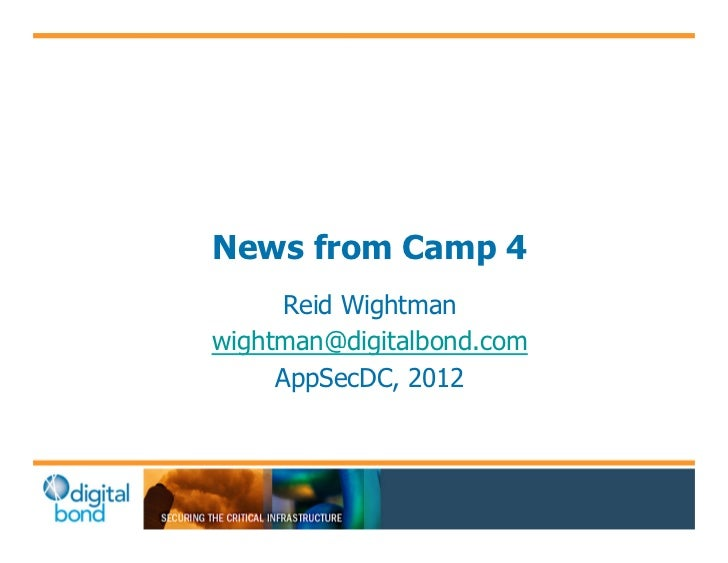 News from Camp 4     Reid Wightmanwightman@digitalbond.com     AppSecDC, 2012
