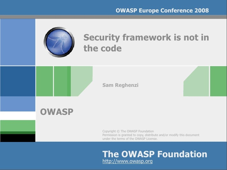 OWASP Europe Conference 2008            Security framework is not in         the code                Sam Reghenzi     OWAS...