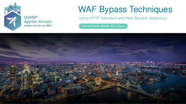 WAF Bypass Techniques Using HTTP Standard and Web Servers' Behaviour Soroush Dalili (@irsdl), NCC Group