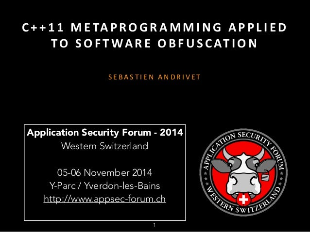 C+ +11  METAPROGRAMMING  A P P L IED  TO  SOF TWARE  OBFUSCAT ION  SEBAST IEN  ANDRIVET  Application Security Forum - 2014...