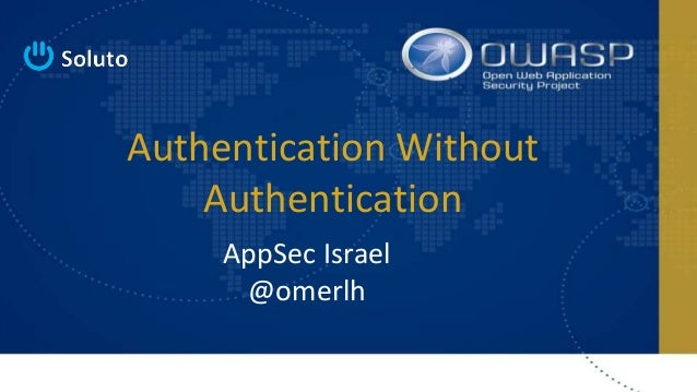 Authentication Without Authentication AppSec Israel @omerlh