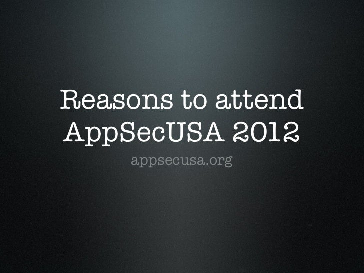 Reasons to attendAppSecUSA 2012    appsecusa.org