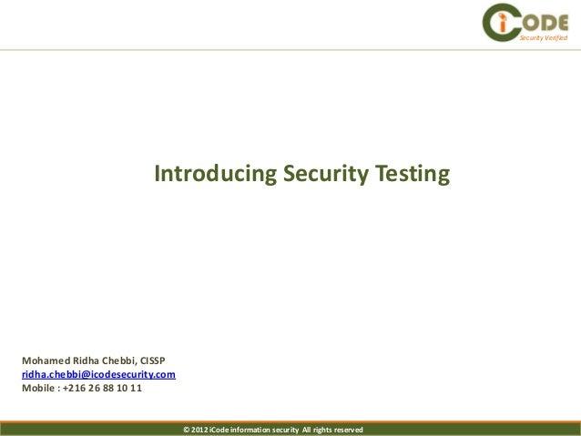 Security Verified                         Introducing Security TestingMohamed Ridha Chebbi, CISSPridha.chebbi@icodesecurit...