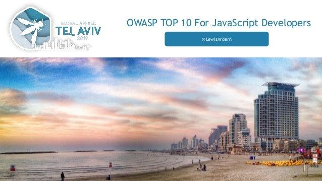 OWASP TOP 10 For JavaScript Developers @LewisArdern