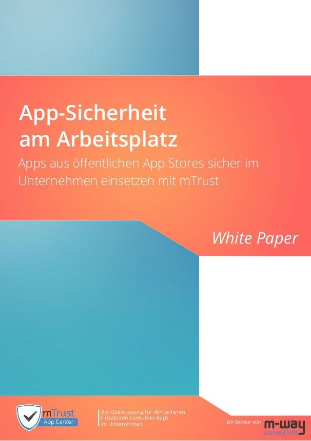 App-Sicherheit am Arbeitsplatz White Paper Ein Service von Die ideale Lösung für den sicheren Einsatz von Consumer Apps im...