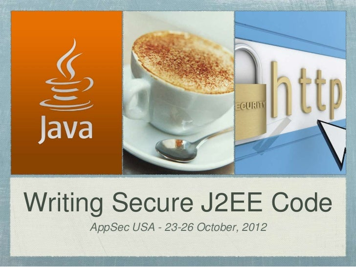 Writing Secure J2EE Code     AppSec USA - 23-26 October, 2012