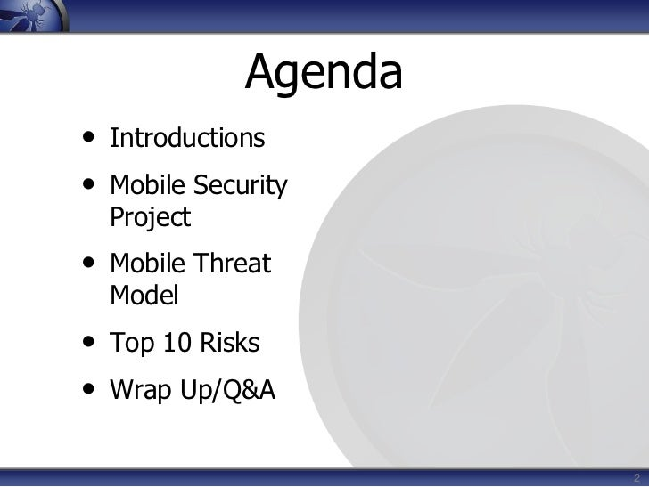 2<br />Agenda<br />Introductions<br />Mobile Security Project<br />Mobile Threat Model<br />Top 10 Risks<br />Wrap Up/Q&A<...