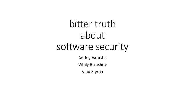 bitter truth about software security Andriy Varusha Vitaly Balashov Vlad Styran