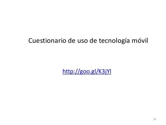 Cuestionario de uso de tecnología móvil           http://goo.gl/K3jYl                                          10