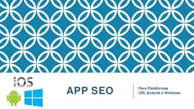 APP SEO Para Plataformas iOS, Android e Windows