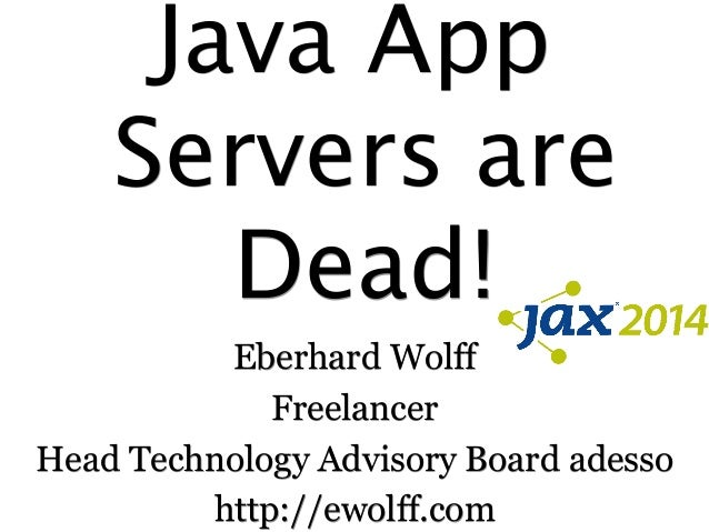 Java App Servers are Dead! Eberhard Wolff Freelancer Head Technology Advisory Board adesso http://ewolff.com