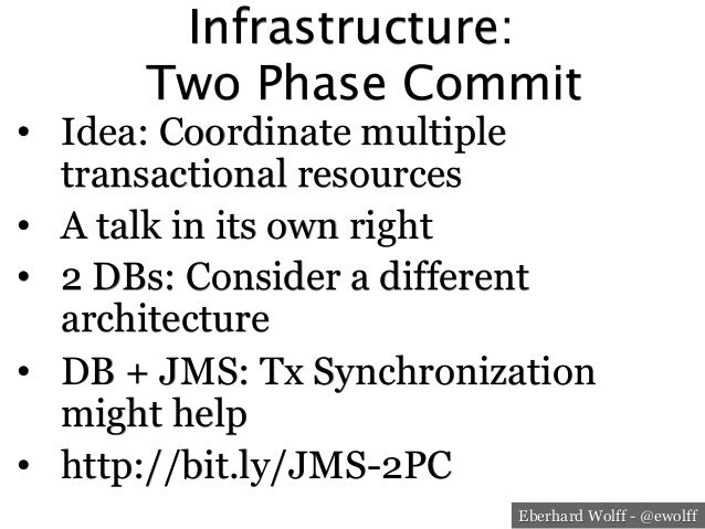 Eberhard Wolff - @ewolff Infrastructure: Two Phase Commit • Idea: Coordinate multiple transactional resources • A talk ...