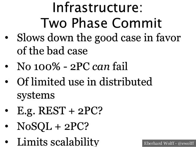 Eberhard Wolff - @ewolff Infrastructure: Two Phase Commit • Slows down the good case in favor of the bad case • No 100%...