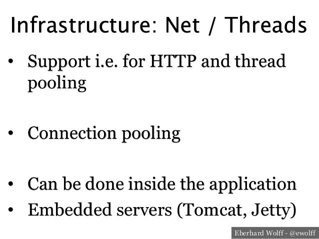 Eberhard Wolff - @ewolff Infrastructure: Net / Threads • Support i.e. for HTTP and thread pooling • Connection pooling •...