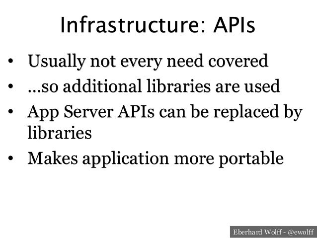 Eberhard Wolff - @ewolff Infrastructure: APIs • Usually not every need covered • …so additional libraries are used • Ap...
