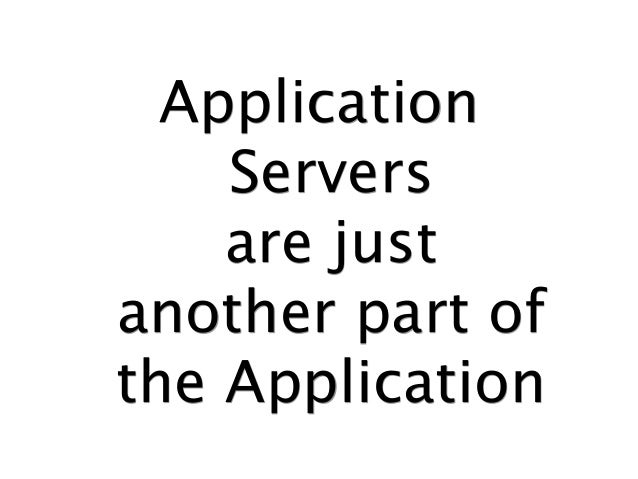 Application Servers are just another part of the Application