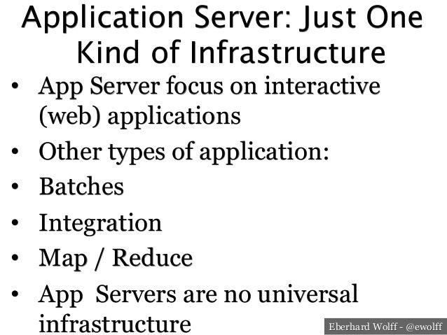 Eberhard Wolff - @ewolff Application Server: Just One Kind of Infrastructure  • App Server focus on interactive (web) app...