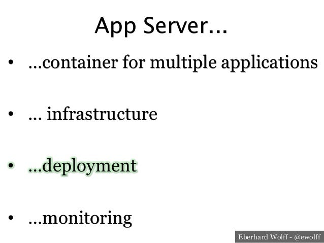 Eberhard Wolff - @ewolff App Server... • …container for multiple applications • ... infrastructure • …deployment • …mo...