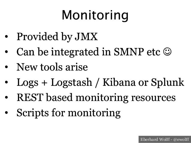 Eberhard Wolff - @ewolff Monitoring • Provided by JMX • Can be integrated in SMNP etc J • New tools arise • Logs + Lo...