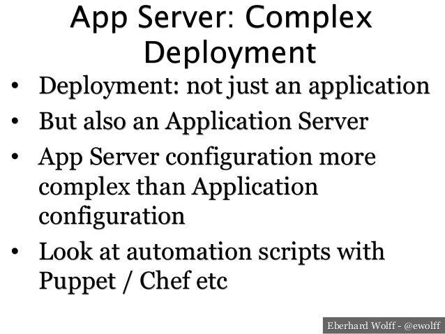 Eberhard Wolff - @ewolff App Server: Complex Deployment • Deployment: not just an application • But also an Application ...