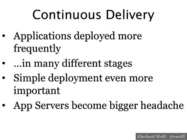 Eberhard Wolff - @ewolff Continuous Delivery • Applications deployed more frequently • …in many different stages • Simp...