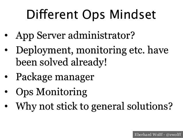 Eberhard Wolff - @ewolff Different Ops Mindset • App Server administrator? • Deployment, monitoring etc. have been solve...