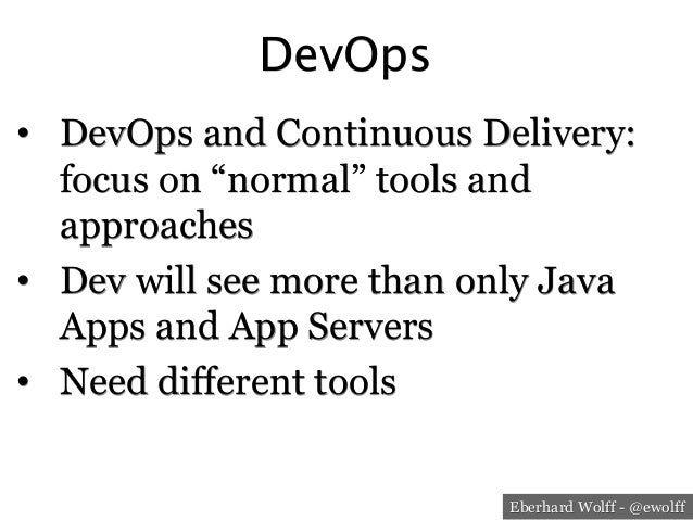 """Eberhard Wolff - @ewolff DevOps • DevOps and Continuous Delivery: focus on """"normal"""" tools and approaches • Dev will see ..."""