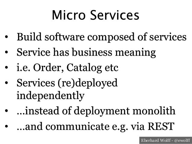 Eberhard Wolff - @ewolff Micro Services • Build software composed of services • Service has business meaning • i.e. Ord...