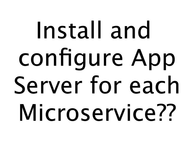 Install and configure App Server for each Microservice??