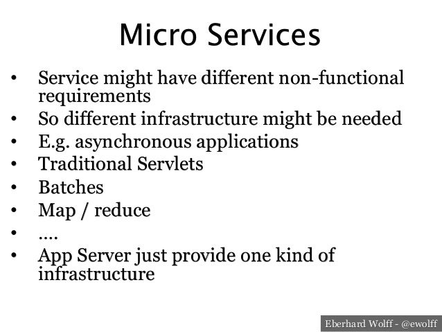 Eberhard Wolff - @ewolff Micro Services • Service might have different non-functional requirements • So different infras...