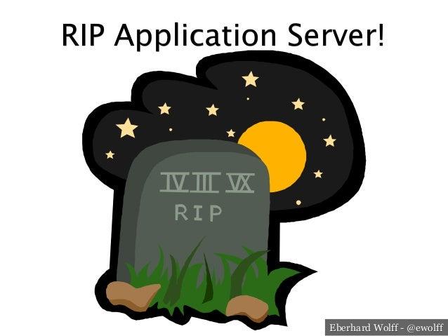 Eberhard Wolff - @ewolff RIP Application Server!