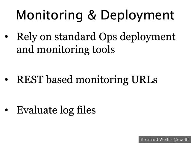 Eberhard Wolff - @ewolff Monitoring & Deployment • Rely on standard Ops deployment and monitoring tools • REST based mon...