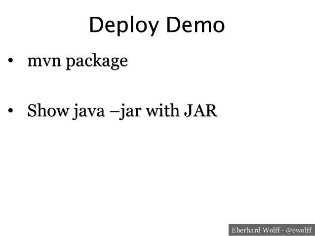 Eberhard Wolff - @ewolff Deploy Demo • mvn package • Show java –jar with JAR