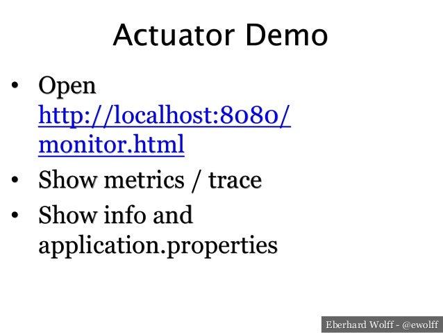 Eberhard Wolff - @ewolff Actuator Demo • Open http://localhost:8080/ monitor.html • Show metrics / trace • Show info an...