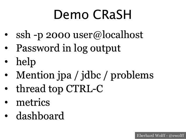 Eberhard Wolff - @ewolff Demo CRaSH • ssh -p 2000 user@localhost • Password in log output • help • Mention jpa / jdbc ...