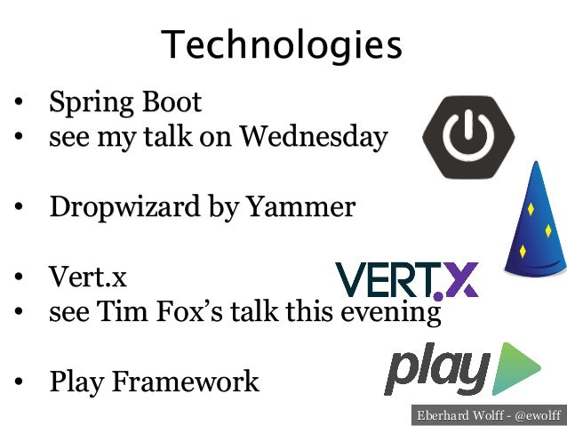 Eberhard Wolff - @ewolff Technologies • Spring Boot • see my talk on Wednesday • Dropwizard by Yammer • Vert.x • see ...