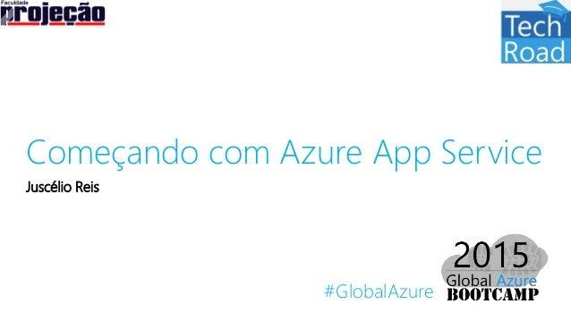 #GlobalAzure Começando com Azure App Service Juscélio Reis